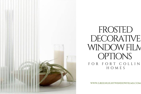 Frosted Decorative Window Film Options for Fort Collins Homes