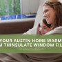 Keep Your Austin Home Warm with 3M Thinsulate Window Film