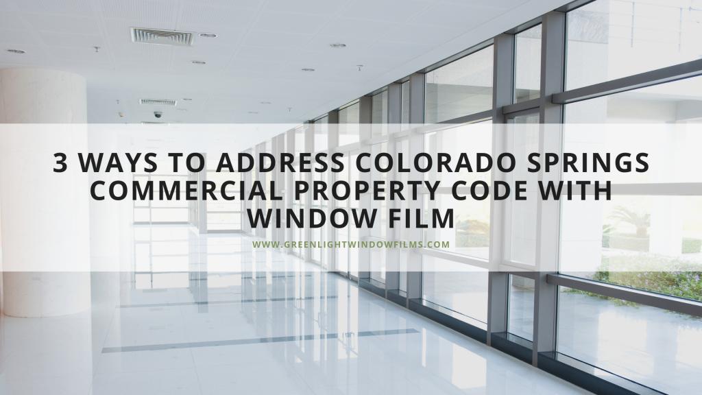colorado springs commercial property code window film