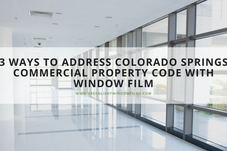 3 Ways to Address Colorado Springs Commercial Property Code with Window Film