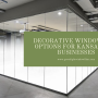 Decorative Window Film Options for Kansas City Businesses