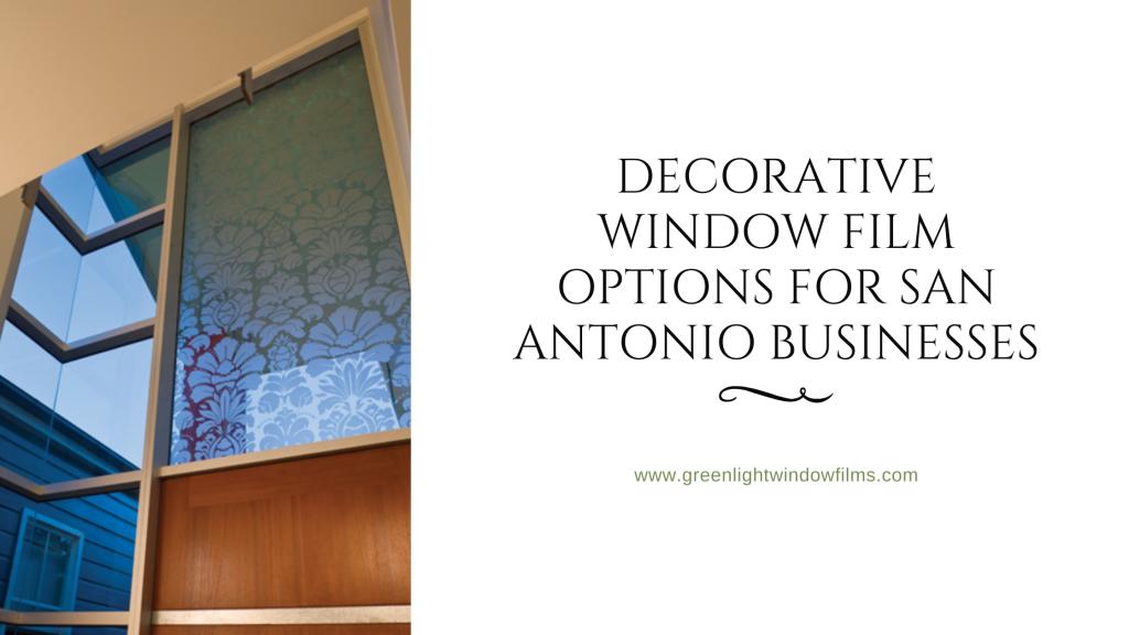 decorative window film options san antonio business