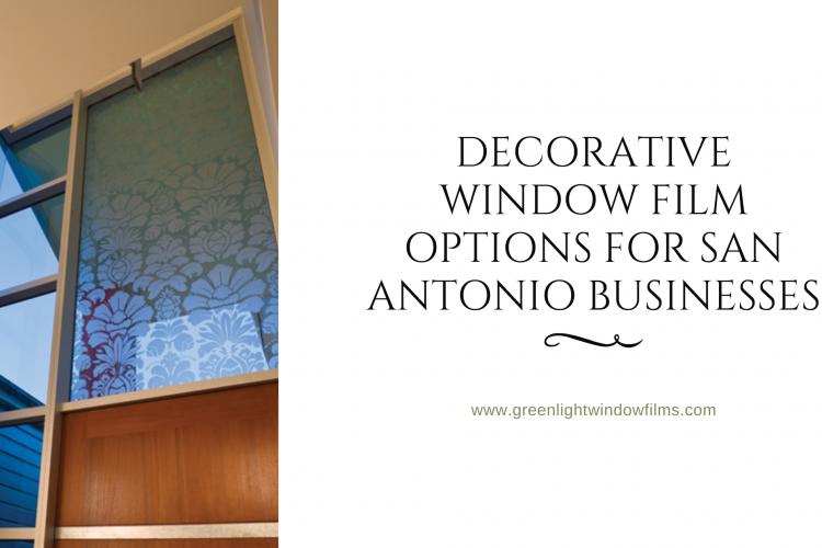 Decorative Window Film Options for San Antonio Businesses