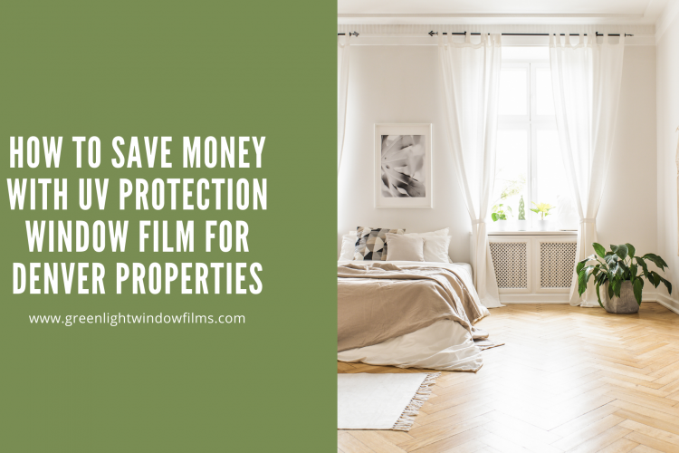 How to Save Money with UV Protection Window Film for Denver Properties