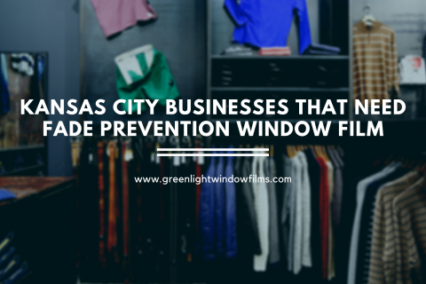Kansas City Businesses that Need Fade Prevention Window Film