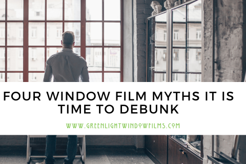 Four Window Film Myths it is Time to Debunk
