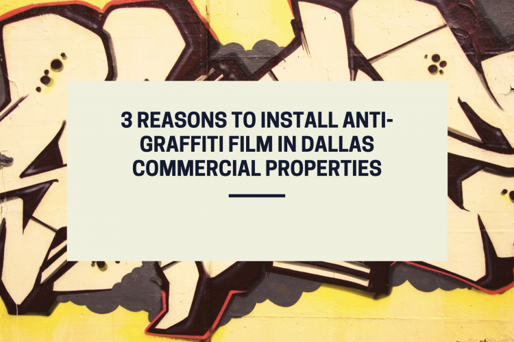 3 Reasons to Install Anti-Graffiti Film In Dallas Commercial Properties