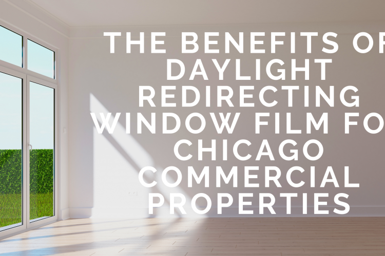 The Benefits of Daylight Redirecting Window Film for Chicago Commercial Properties