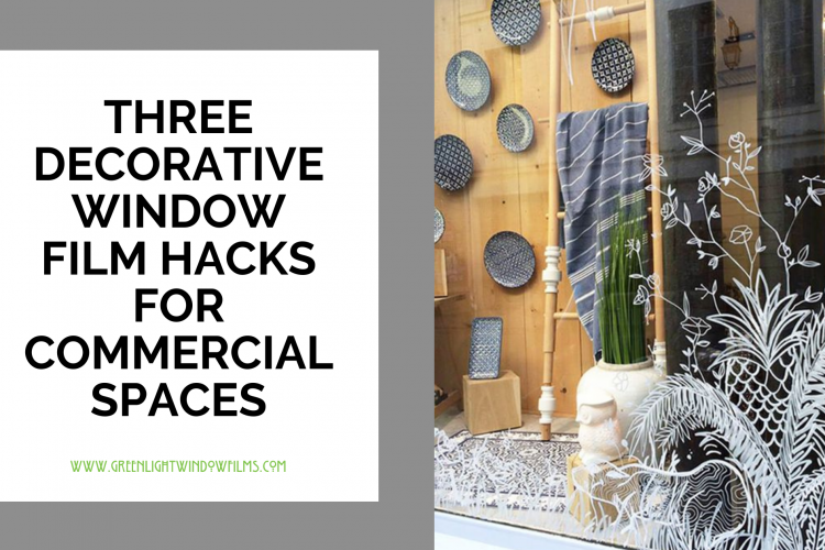 Decorative Window Film Hacks for Commercial Spaces