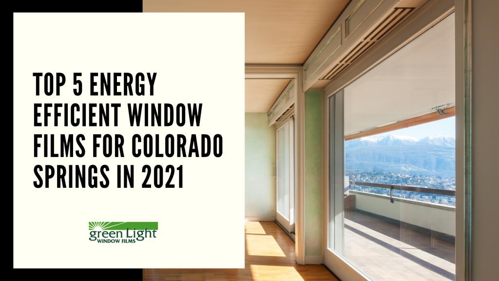 energy efficient window film colorado springs 2021