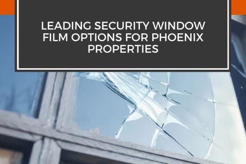 Leading Security Window Film Options for Phoenix Properties