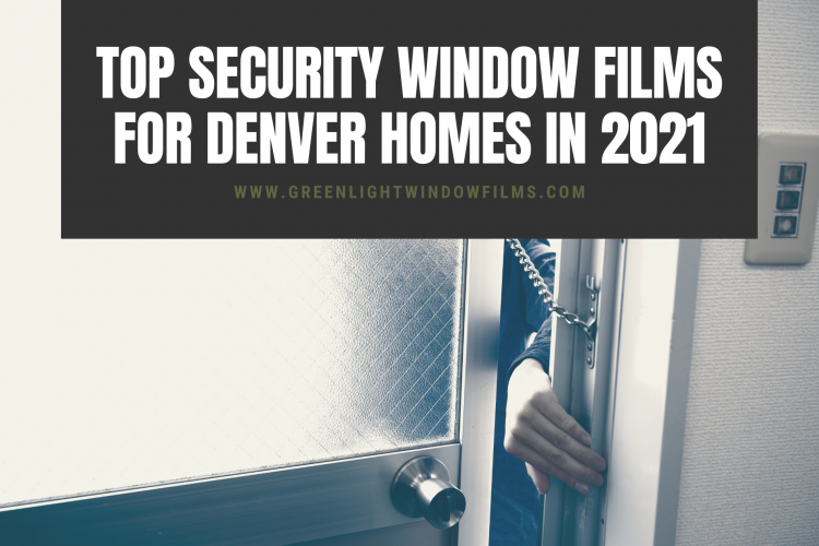 Top Security Window Films for Denver Homes in 2021