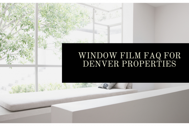 Window Film FAQ for Denver Properties