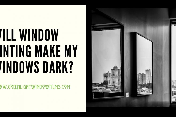 Will Window Tinting Make My Windows Dark?