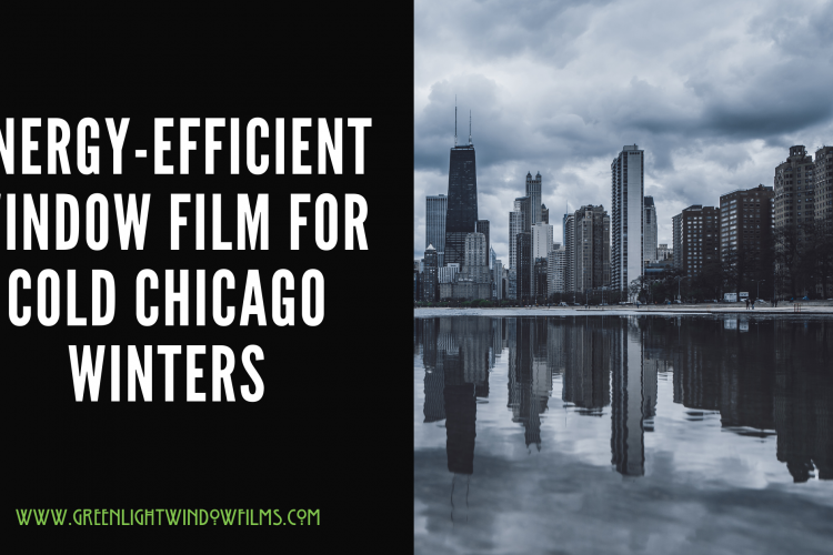 Energy-Efficient Window Film For Cold Chicago Winters