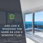 Are Low-E Windows the Same as Low-E Window Film?