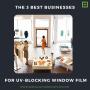 The 3 Best Best Businesses for UV Blocking Window Film