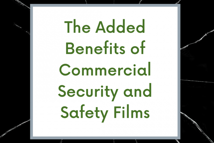The Added Benefits of Commercial Security and Safety Films