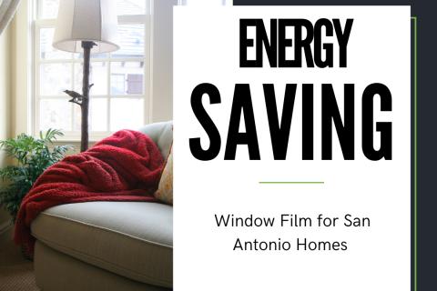 Energy Saving Window Film for San Antonio Homes