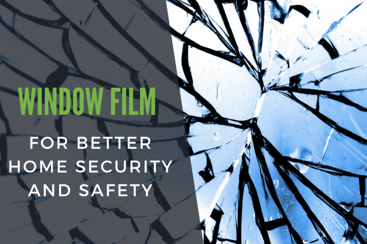 Window Film For Better Home Security and Safety