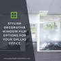 Stylish Decorative Window Film Options for your Dallas Office