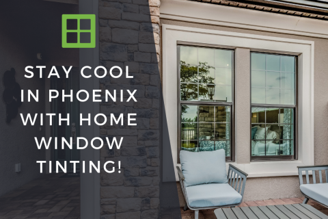 Stay Cool in Phoenix with Home Window Tinting!