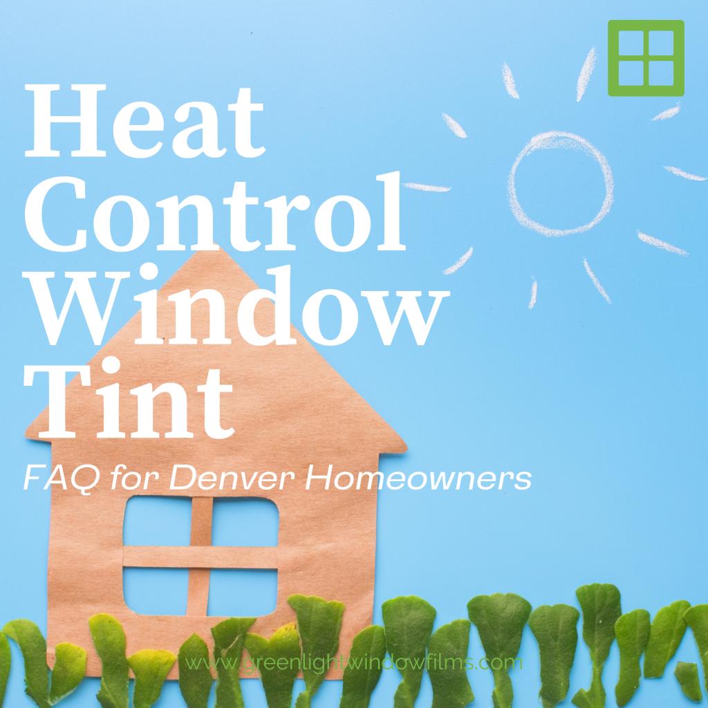 heat control window tint faq denver