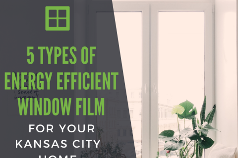 5 Types of Energy Efficient Window Film for your Kansas City Home
