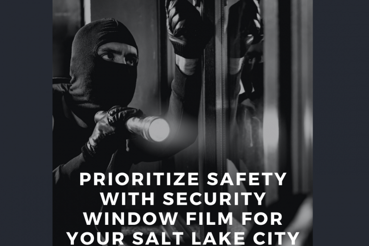 Prioritize Safety with Security Window Film for your Salt Lake City Home
