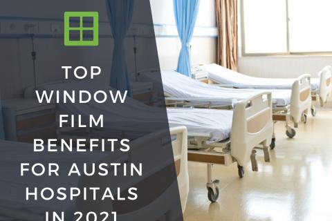 Top Window Film Benefits for Austin Hospitals in 2021
