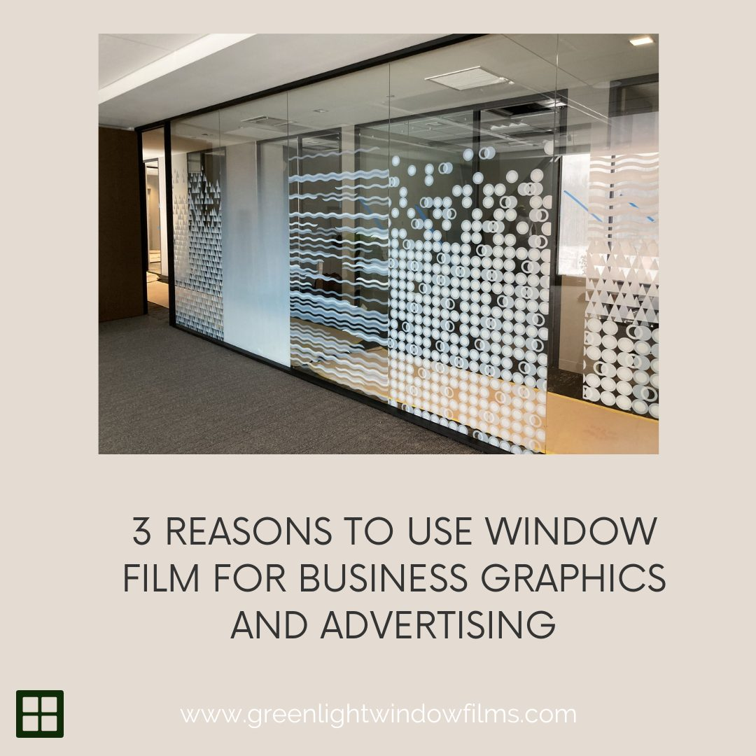 3 Reasons to Use Window Film For Business Graphics and Advertising